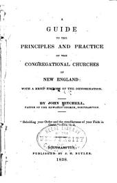 A Guide to the Principles and Practice of the Congregational Churches of New England: With a Brief History of the Denomination