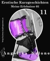 Erotische Kurzgeschichten 11 - Meine Erlebnisse: Teil 5