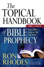 The Topical Handbook of Bible Prophecy: Find It Quick... Every Bible Verse on the End Times