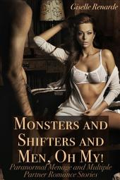 Monsters and Shifters and Men, Oh My!: Paranormal Menage and Multiple Partner Romance Stories