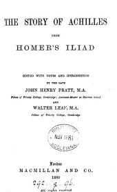 The story of Achilles from Homer's Iliad, ed. with notes and intr. by J.H. Pratt and W. Leaf