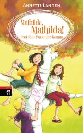 Mathilda, Mathilda! Drei ohne Punkt und Komma