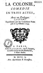 La Colonie. Comédie en trois actes, avec un Prologue [par Saint-Foix], représentée par les Comédiens françois, le 25 octobre 1749