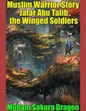 Muslim Warrior Story Jafar Ibn Abu Talib the Winged Soldiers
