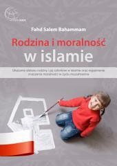 Rodzina i moralność w islamie: Ukazanie statusu rodziny i jej członków w islamie oraz wyjaśnienie znaczenia moralności w życiu muzułmanina