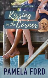 Kissing on the Corner: The Bachelor Next Door, book 1