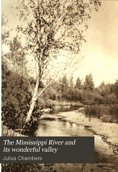 The Mississippi River and Its Wonderful Valley: Twenty-seven Hundred and Seventy-five Miles from Source to Sea