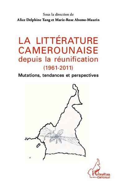 La littérature camerounaise depuis la réunification (1961-2011)