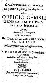 Christologias Sacrae Disputatio Quadragesima septima De Officio Christi Generatim Et Prophetico Speciatim