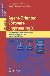 Agent-Oriented Software Engineering X: 10th International Workshop, AOSE 2009, Budapest, Hungary, May 11-12, 2009, Revised Selected Papers