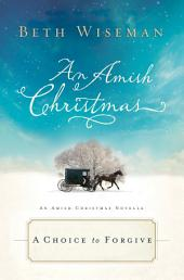 A Choice to Forgive: An Amish Christmas Novella
