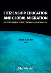 Citizenship Education and Global Migration: Implications for Theory, Research, and Teaching