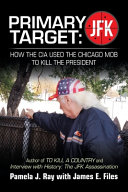 Primary Target Jfk How The Cia Used The Chicago Mob To Kill The President