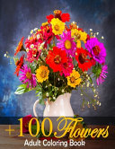 Download Beautiful   100 Flowers an Adult Coloring Book With Bouquets  Wreaths Book