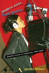 Modern Noise, Fluid Genres: Popular Music in Indonesia, 1997–2001