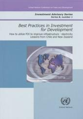 Best Practices in Investment for Development: Case Studies in FDI : how to Utilize FDI to Improve Infrastructure - Electricity : Lessons from Chile and New Zealand