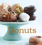 Donuts: Recipes for glazed, sprinkled & jelly-filled delights