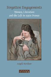 Forgotten Engagements: Women, Literature and the Left in 1930s France
