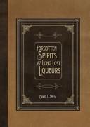 Forgotten Spirits   Long Lost Liqueurs