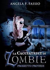 La cacciatrice di zombie. Progetto Proteus: Volume 2