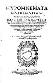 Hypomnemata mathematica, hoc est Eruditus ille pulvis, in quo se exercuit ... Mauritius princeps Auraïcus, comes Nassoviae, ...