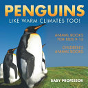 Penguins Like Warm Climates Too Animal Books For Kids 9 12 Childrens Animal Books