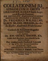 Collationem Iustiniani Cum H. Grotii Lib. II. Cap. IIX. de J.B. & P. Super Acquirendo Rerum Dominio ... Cum ... Praesidio Dn. Joh. Georg. Simonis ... submittit Wolfgang Fridrich Schöpff, Svinf. Francus