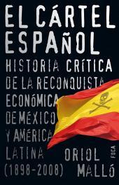 El cártel español: Historia crítica de la reconquista económica de México y América Latina (1898-2008)