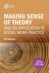 Making sense of theory and its application to social work practice PDF