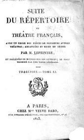 Suite du Répertoire du théatre français: avec un choix des pièces de plusiers autres théatres, arrangées et mises en ordre, et précedées de notices sur les auteurs; le tout terminé par une table générale, Volume11