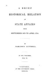A Brief Historical Relation of State Affairs from September 1678 to April 1714: Volume 6