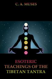 Esoteric Teachings Of The Tibetan Tantra (Annotated Edition)
