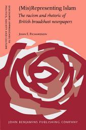 (Mis)Representing Islam: The racism and rhetoric of British broadsheet newspapers