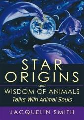 Star Origins and Wisdom of Animals: Talks With Animal Souls