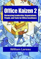 Office Kaizen 2: Harnessing Leadership, Organizations, People, and Tools for Office Excellence
