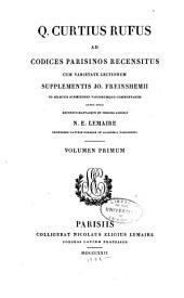 Q. Curtius Rufus ad codices parisinos recensitus cum varietate lectionum ; supplementis Jo. Freinshemii ... et indices addidit N. E. Lemaire: Volume 1