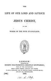 The life of our Lord ... Jesus Christ, in the words of the four Evangelists