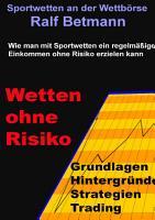 Sportwetten an der Wettb  rse   Wetten ohne Risiko PDF