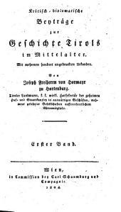 Kritisch-diplomatische Beyträge zur Geschichte Tirols im Mittelalter: mit mehreren hundert ungedruckten Urkunden, Band 1