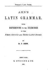 Ahn's Latin Grammar: With References to the Exercises in the First, Second and Third Latin Books