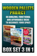 Wooden Pallets Project Box Set 3 in 1 60 Amazing, Functional and Affordable Idea