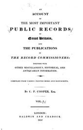 An Account of the Most Important Public Records of Great Britain: And the Publications of the Record Commissioners : Together with Other Miscellaneous, Historical, and Antiquarian Information. Comp. from Various Printed Books and Manuscripts, Volume 1