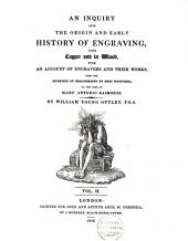 An Inquiry Into the Origin and Early History of Engraving Upon Copper and in Wood: With an Account of Engravers and Their Works, from the Invention of Chalcography by Maso Finiguerra to the Time of Marc' Antonio Raimondi, Volume 1