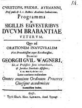 Christoph. Frider. Ayrmanni programma de sigillis equestribus ducum Brabantiae veterum: quo ad orationem inauguralem ... Georgii Guil. Wagneri ... d. XX. Maii a. MDCCXLV ... invitat