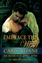 Embrace the Wind: The Blood Rose Series: 7
