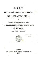 L'art considéré comme le symbole de l'état social, ou, Tableau historique et synoptique du développement des beaux-arts en France