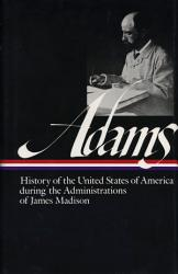 History Of The United States Of America During The Administrations Of James Madison Book PDF