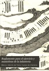 Reglamento para el ejercicio y maniobras de la infanteria: Mandado observar en la República Mexicana