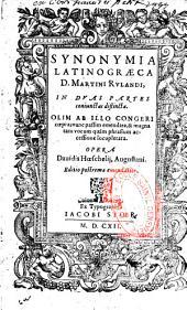 Synonymia latino-graeca D. Martini Rulandi, in duas partes conjunctas distincta... nunc passim emendata et... locupletata cura Davidis Hoeschelii,...