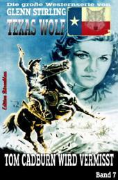 Texas Wolf #7: Tom Cadburn wird vermisst: Western